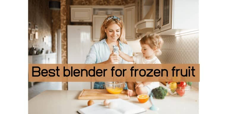 The 10 Best blender for frozen fruit | Ultimate Buying Guide