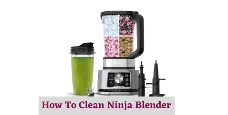 How To Clean Ninja Blender
