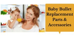 Baby Bullet Replacement Parts & Accessories