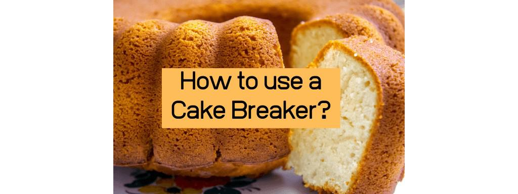 How To Use A Cake Breaker? Read These 6 Tips