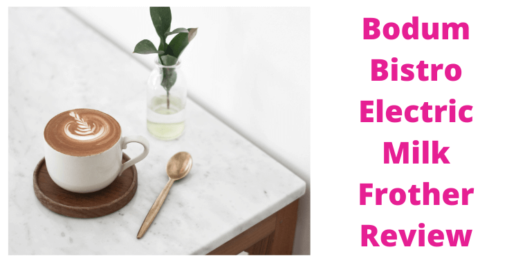 Bodum Bistro Electric Milk Frother Review