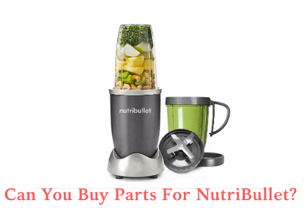 Can You Buy Parts For NutriBullet?