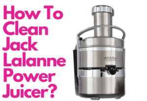 How To Clean Jack Lalanne Power Juicer