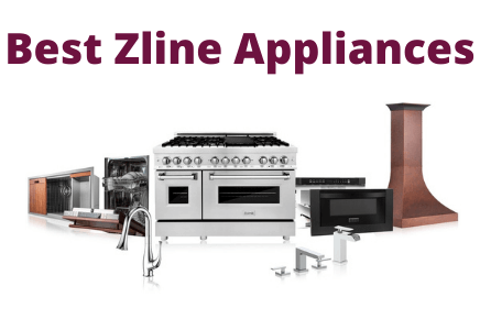 The 11 top-Rated zline appliance Reviews And Buying Guide