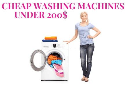The 5 Best And Cheap Washing Machines Under 200$ Reviews in 2021