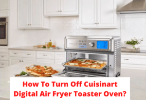 How To Turn Off Cuisinart Digital Air Fryer Toaster Oven