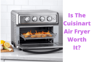 Is The Cuisinart Air Fryer Worth It